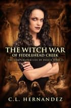 The Witch War of Fiddlehead Creek (The Complicated Life of Deegie Tibbs Book 2) ebook by C.L. Hernandez, Monique Happy