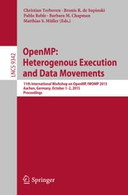 OpenMP: Heterogenous Execution and Data Movements - 11th International Workshop on OpenMP, IWOMP 2015, Aachen, Germany, October 1-2, 2015, Proceedings ebook by Christian Terboven,Bronis R. de Supinski,Pablo Reble,Barbara M. Chapman,Matthias S. Müller