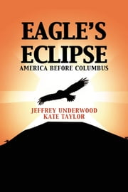 Eagle's Eclipse - America Before Columbus ebook by Jeffrey Underwood; Kate Taylor