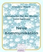 Universeller Rat der Weisen - Saint Germain: Neue Kommunikation ebook by Christine Woydt