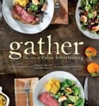 Gather, the Art of Paleo Entertaining ebook by Bill Staley, Hayley Mason