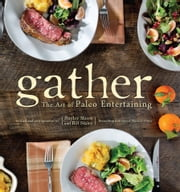 Gather, the Art of Paleo Entertaining ebook by Bill Staley,Hayley Mason