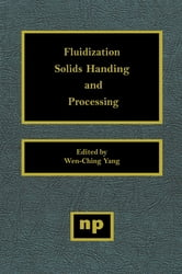 Fluidization, Solids Handling, and Processing - Industrial Applications ebook by Wen-Ching Yang