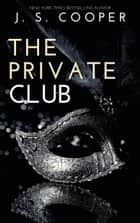 The Private Club ebook by J. S. Cooper