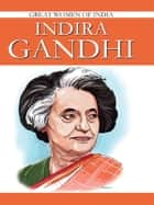 Indira Gandhi - Great Womens Of India ebook by Renu Saran