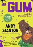 Mr Gum and the Dancing Bear (Mr Gum) ebook by Andy Stanton, David Tazzyman