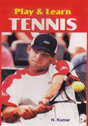 Play & learn Tennis ebook by N. Kumar