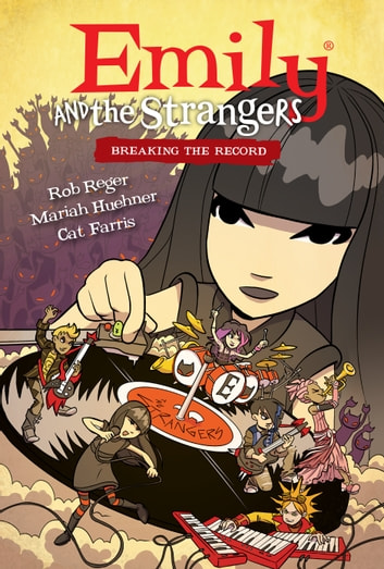Emily and the Strangers Volume 2: Breaking the Record eBook by Rob Reger,Cat Farris