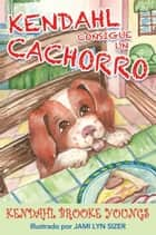 Kendahl Consigue un Cachorro ebook by Kendahl Brooke Youngs