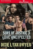 Sons of Justice 3: Love Unexpected ebook by Dixie Lynn Dwyer