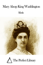 Works of Mary Alsop King Waddington ebook by Mary Alsop King Waddington