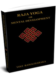 RAJA YOGA OR MENTAL DEVELOPMENT ebook by RAMACHARAKA, YOGI