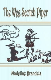 The Wee Scotch Piper ebook by Madeline Brandeis