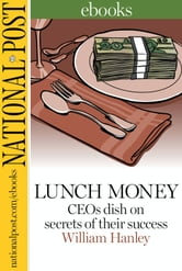 Lunch Money - CEOs dish on secrets of their success ebook by William Hanley