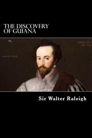 The Discovery of Guiana ebook by Sir Walter Raleigh
