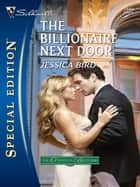 The Billionaire Next Door ebook by Jessica Bird