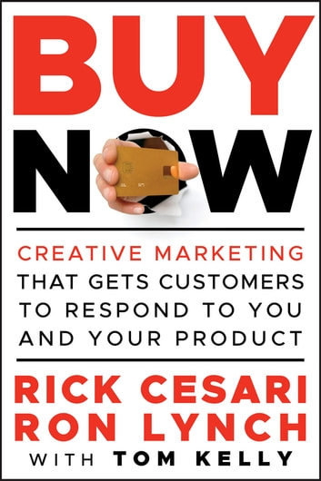 Buy Now - Creative Marketing that Gets Customers to Respond to You and Your Product ebook by Rick Cesari,Ron Lynch