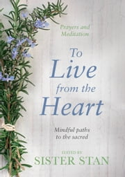 To Live From The Heart - Mindful Paths To The Sacred ebook by Stanislaus Kennedy