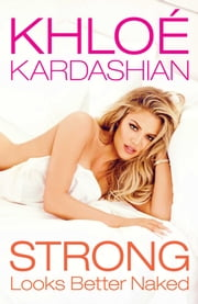 Strong Looks Better Naked ebook by Khloé Kardashian
