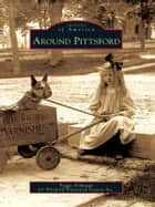 Around Pittsford ebook by Armitage, Peggy,Pittsford Historical Society Inc.