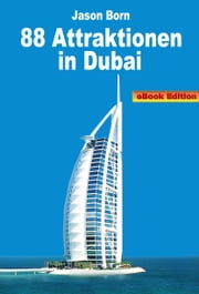 88 Attraktionen in Dubai ebook by Jason Born