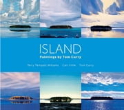 Island - Paintings by Tom Curry ebook by Terry Tempest Williams,Carl Little,Tom Curry