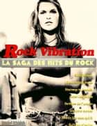 Rock Vibrations - La saga des hits du rock ebook by Daniel Ichbiah