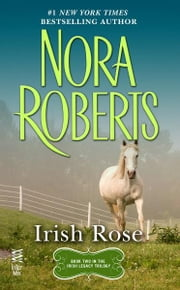 Irish Rose - Irish Legacy ebook by Nora Roberts