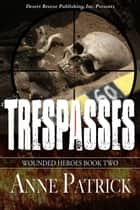 Trespasses - Wounded Heroes, #2 ebook by Anne Patrick
