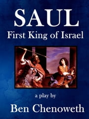 Saul, First King of Israel ebook by Ben Chenoweth