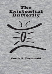 The Existential Butterfly ebook by Curtis R. Farmwald