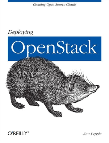 Deploying OpenStack - Creating Open Source Clouds ebook by Ken Pepple