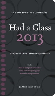 Had A Glass 2013 - Top 100 Wines Under $20 ebook by James Nevison