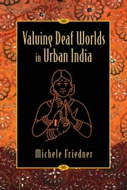 Valuing Deaf Worlds in Urban India ebook by Michele Ilana Friedner