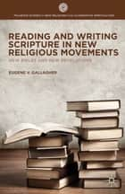Reading and Writing Scripture in New Religious Movements ebook by E. Gallagher