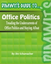Dimwit's Guide to Office Politics: Treading the Undercurrents of Office Politics and Staying Afloat ebook by Publishers International