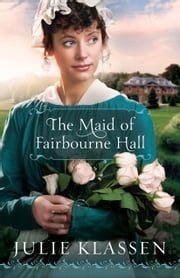 Maid of Fairbourne Hall, The ekitaplar by Julie Klassen