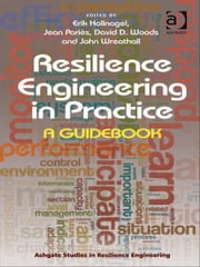 Resilience Engineering in Practice - A Guidebook ebook by Mr Jean Pariès,Mr John Wreathall,Professor David D Woods,Professor Erik Hollnagel