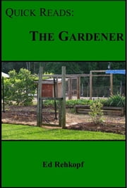 Quick Reads: The Gardener ebook by Ed Rehkopf