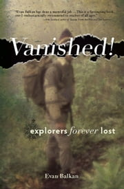 Vanished! - Explorers Forever Lost ebook by Evan L. Balkan