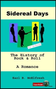 Sidereal Days The History of Rock and Roll A Romance (In One Volume) ebook by Earl B. McElfresh