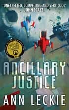 Ancillary Justice - THE HUGO, NEBULA AND ARTHUR C. CLARKE AWARD WINNER ebook de Ann Leckie