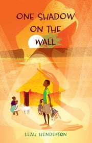One Shadow on the Wall ebook by Leah Henderson