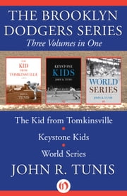 The Brooklyn Dodgers Series, Three Volumes in One - The Kid from Tomkinsville, Keystone Kids, and World Series ebook by John R. Tunis