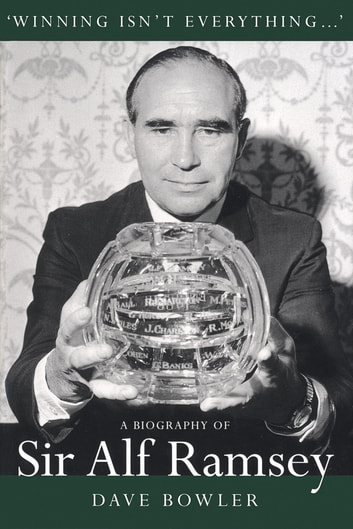 Winning Isn't Everything - A Biography of Sir Alf Ramsey ebook by Dave Bowler