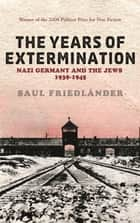 Nazi Germany And the Jews: The Years Of Extermination - 1939-1945 ebook by
