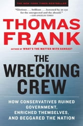 The Wrecking Crew - How Conservatives Rule ebook by Thomas Frank