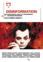 Disinformation: The Interviews - Uncut & Uncensored ebook by Richard Metzger