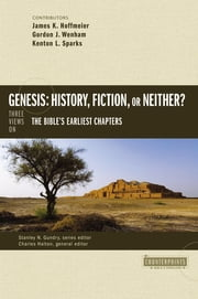 Genesis: History, Fiction, or Neither? - Three Views on the Bible's Earliest Chapters ebook by James K. Hoffmeier,Gordon John Wenham,Kenton Sparks,Stanley N. Gundry,Charles Halton