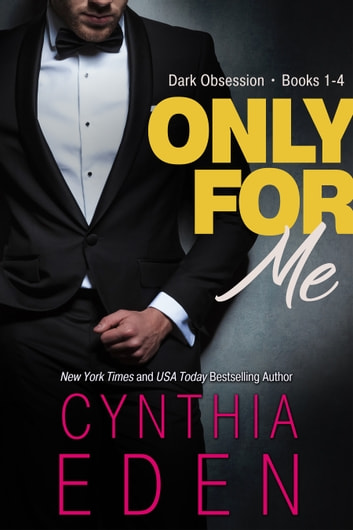 Only For Me - Dark Obsession, Books 1 to 4 ebook by Cynthia Eden